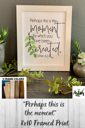 Perhaps This is the Moment For Which You Have Been Created, Framed Print