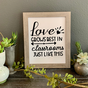 Love Grows best in classrooms just like this, Picture, Gift for a new teacher