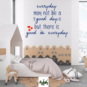 Everyday May Not Be a Good Day But There Is Good In Everyday - School wall decal - Classroom decal - The Artsy Spot