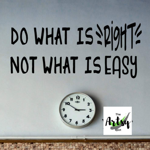 Do What Is RIGHT Not What Is Easy Wall Decal - The Artsy Spot