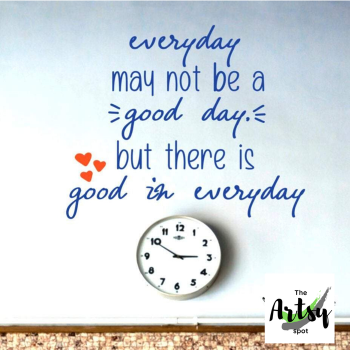 Everyday May Not Be a Good Day But There Is Good In Everyday