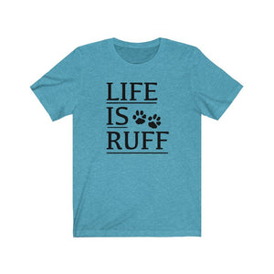 Life is Ruff shirt, dog lover t-shirt, funny dog mom shirt