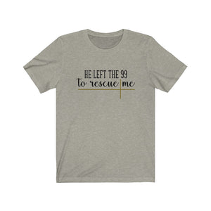 He Left the 99 to Rescue Me, Shirt - The Artsy Spot