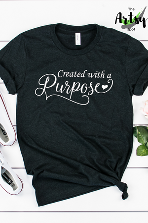 Created with a purpose, Shirt - The Artsy Spot