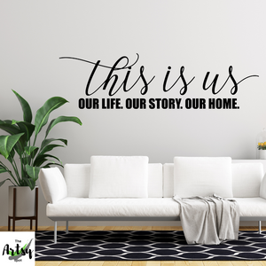 This is Us Our life Our story Our Home wall decal, Living room decal, Family room decal, trendy decal, farmhouse decor wall decal