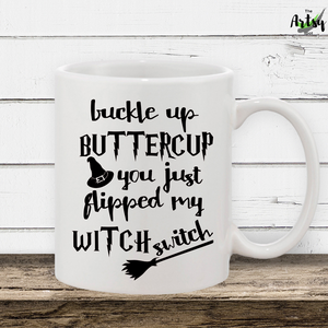 Buckle Up Buttercup You Just Flipped My Witch Switch, Halloween coffee mug, funny fall coffee mug