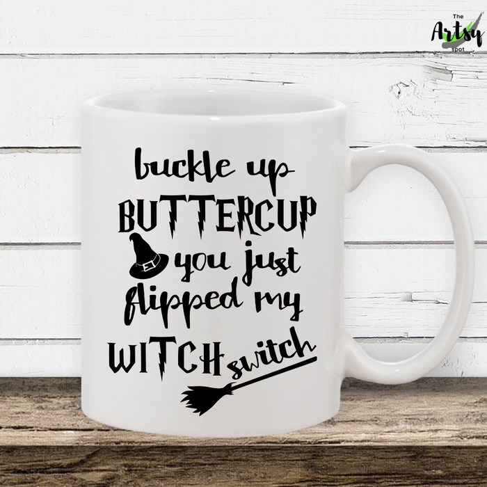 Buckle Up Buttercup You Just Flipped My Witch Switch, Halloween coffee mug