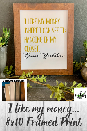 I Like My Money Where I Can See It: Hanging in my Closet framed picture, Carrie Bradshaw quote picture