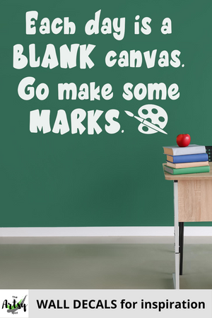 Each day is a blank canvas go make some marks, Classroom door Decal, School decal, Art decal, inspirational decal