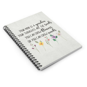 Your mind is a garden Your thoughts are the seeds You can grow flowers Or you can grow weeds, lined Journa with inspirational quote, bible study journal, inspirational notebook for gardeners