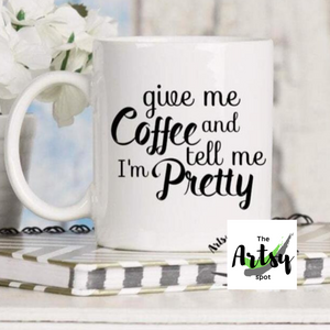 Give Me Coffee and Tell Me I'm Pretty - The Artsy Spot