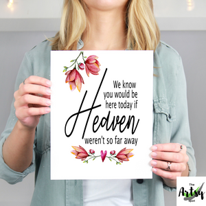 We Know You Would Be Here Today if Heaven Weren't So Far Away, Watercolor flowers wall art print