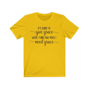 It's easier to give grace if I remember how much I need grace shirt