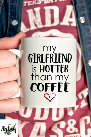 My girlfriend is hotter than my coffee - girlfriend gift