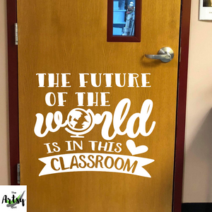 The future of the world is in THIS CLASSROOM decal, classroom door decal, wall decal