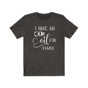 I have an oil for that Shirt, shirt with oils quote, Essential Oils shirt
