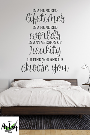 In a hundred lifetimes...I choose you Decal, Master Bedroom decal, Headboard Decal, wedding quote, Wedding decal, modern farmhouse decor