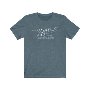 Essential Oils Make Everything Better, Essential Oils shirt, The Artsy Spot