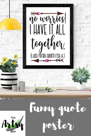 No worries! I have it all together I just forgot where I put it, funny wall art print, Pinterest image