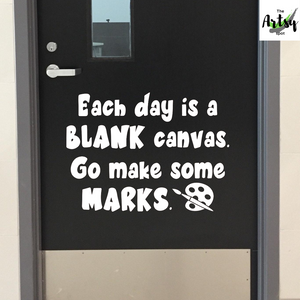 Each day is a blank canvas go make some marks, Classroom door Decal, School decal, Art decal, Positive school quote decal
