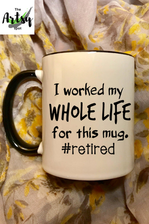 I worked my whole life for this mug #retired, funny retirement gift, funny retired coffee mug
