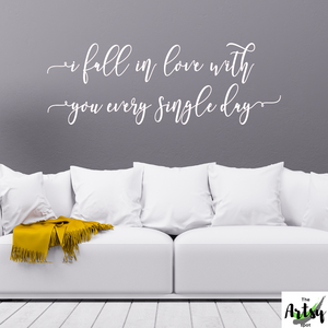 I fall in love with you ever single day Decal, love quote for bedroom decal