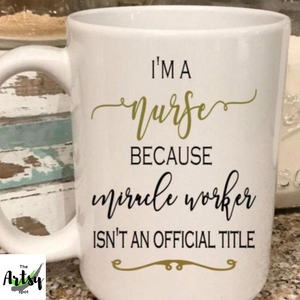 I'm a nurse because miracle worker isn't an official title, nurse saying, Nurse graduation gift