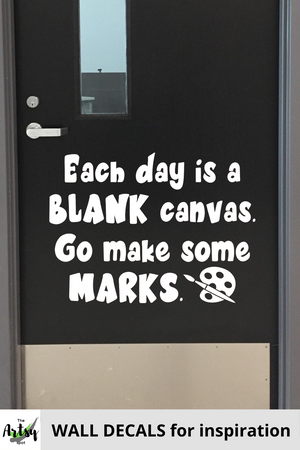 Each day is a blank canvas go make some marks, Classroom door Decal, School decal, Art decal, school office decal