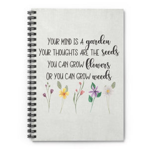Your mind is a garden Your thoughts are the seeds You can grow flowers Or you can grow weeds, Inspirational Journal, bible study journal, inspirational notebook