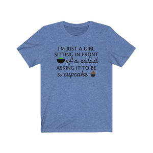 I'm just a girl sitting in front of a salad asking it to be a cupcake, Funny shirt, Funny dieting shirt, funny healthy quote shirt