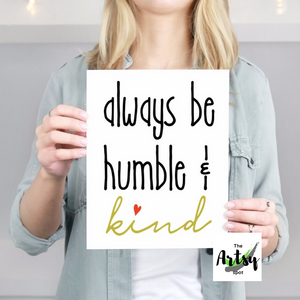 Always be Humble and Kind Print - The Artsy Spot