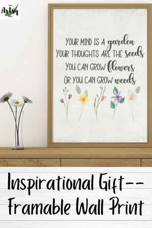 home office decor, Your mind is a garden Your thoughts are the seeds You can grow flowers Or you can grow weeds, wall print