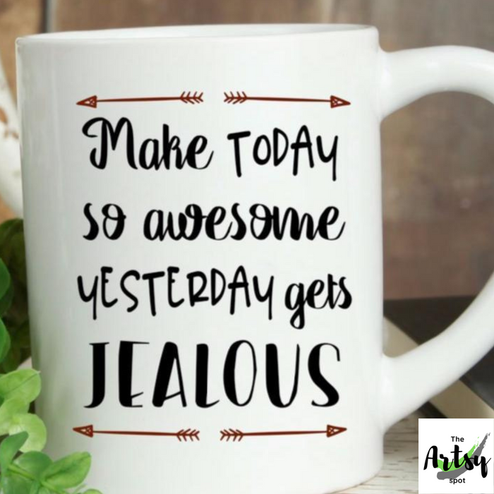 Make Today So Awesome Yesterday Gets Jealous Coffee Mug