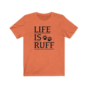 Life is Ruff shirt, dog lover t-shirt, funny dog owner shirt, dog mom shirt