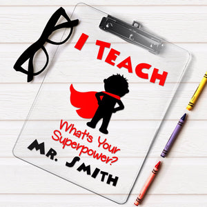 I teach what's your superpower clipboard, Personalized teacher clipboard