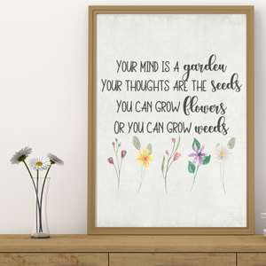 Your mind is a garden Your thoughts are the seeds You can grow flowers Or you can grow weeds, Inspirational wall print with flowers, Inspirational poster, Inspirational quotes, Inspirational saying on a wall print, floral wall print