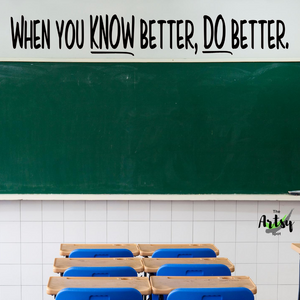 When you know better do better, wall decal, classroom door decal