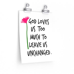 God Loves Us Too Much to Leave Us Unchanged, poster - The Artsy Spot