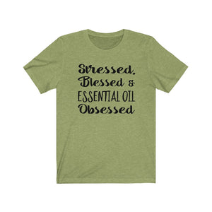 Stressed, Blessed, and Essential Oil Obsessed, shirt for Essential Oils shirt, The Artsy Spot