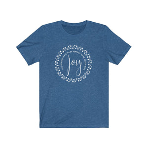 Life doesn't have to be perfect to be filled with JOY shirt, Positive vibes, Choose joy