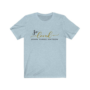 So Loved John 3:16, Christian shirt, faith based apparel, scripture verse shirt