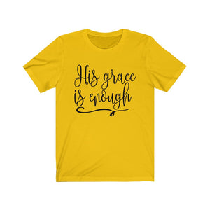 His Grace is Enough shirt, Christian shirt, faith based apparel designs