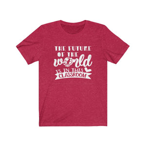 Teacher shirt, The future of the world is in this classroom, shirt for a classroom teacher, back to school