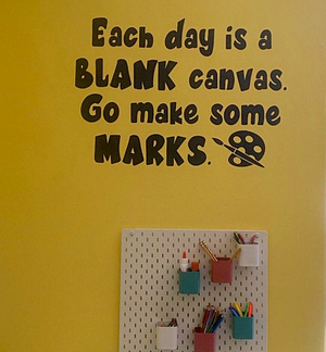 Each day is a blank canvas go make some marks