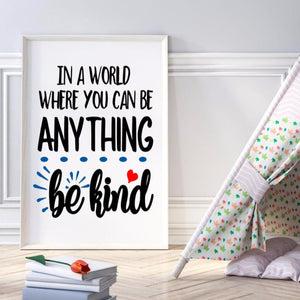 In a world where you can be anything be kind poster, Kindness poster