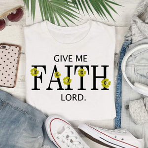 Give Me FAITH Lord, Shirt - The Artsy Spot