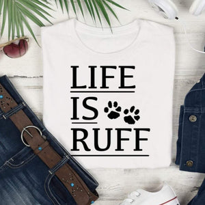 Life is Ruff shirt, dog lover t-shirt, funny dog owner shirt, life is rough shirt