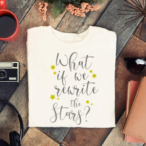 What if we rewrite the stars, The Greatest Showman shirt, shirt for a girlfriend gift, engagement shirt