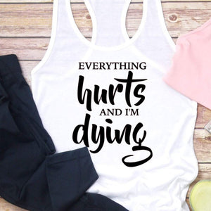 Everything hurts and I'm dying gym shirt, motivational Strength workout shirt, funny sayings on a racerback gym shirt