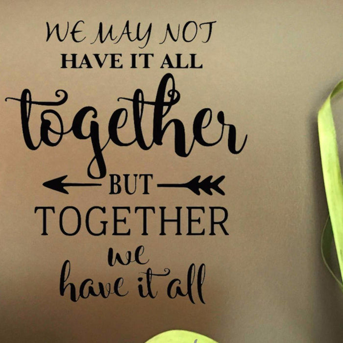 We May Not Have It All Together But Together He Have It All
